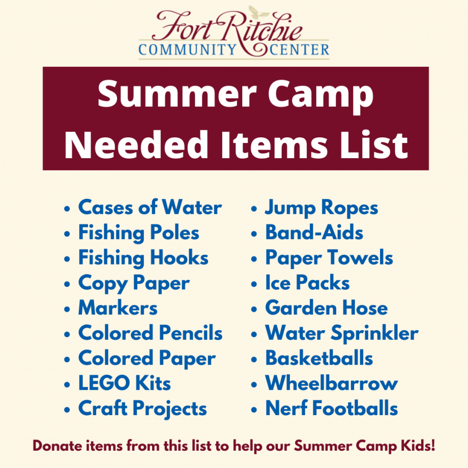Summer Camp Needed Items List, Cases of Water Fishing Poles Fishing Hooks Copy Paper Markers Colored Pencils Colored Paper LEGO Kits Craft ProjectsJump Ropes Band-Aids Paper Towels Ice Packs Garden Hose Water Sprinkler Basketballs Wheelbarrow Nerf Footb
